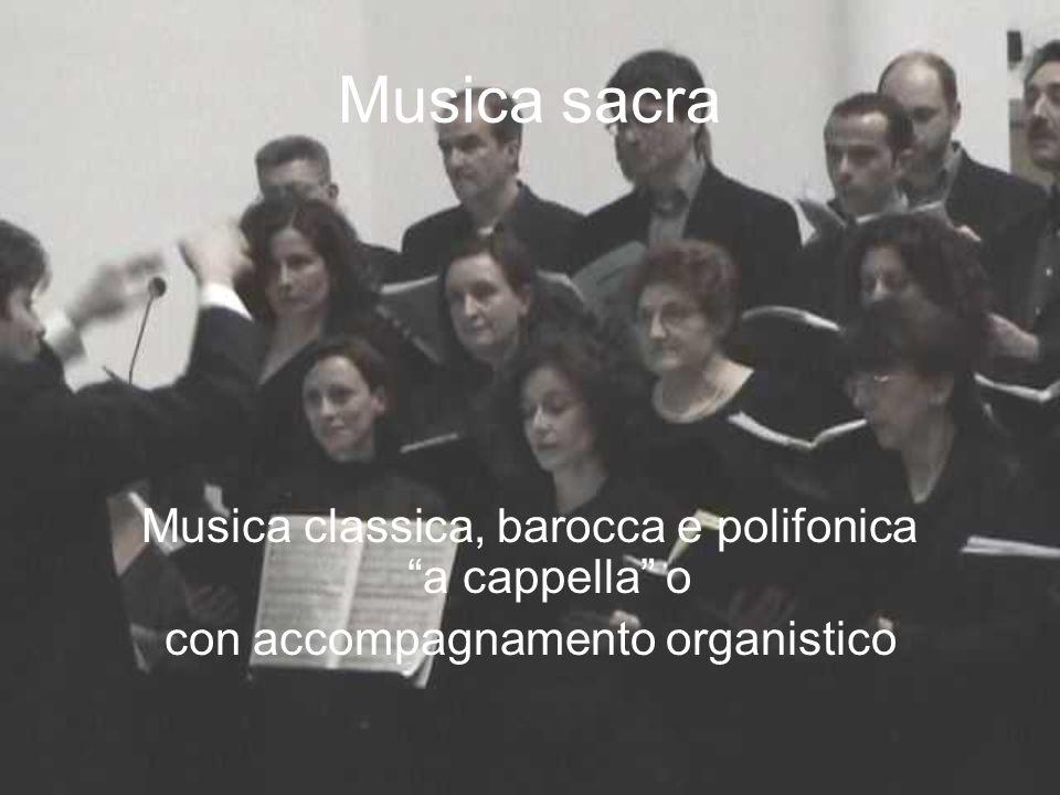 Musica sacra Musica classica, barocca e polifonica a cappella o con accompagnamento organistico