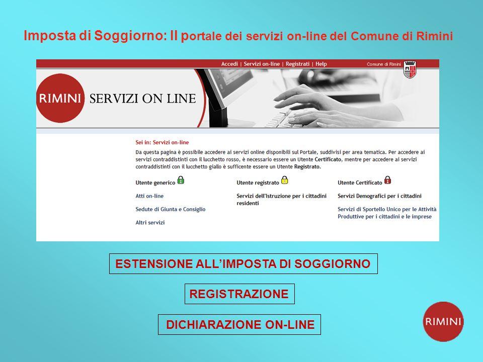 Imposta di Soggiorno: Il p ortale dei servizi on-line del Comune di Rimini ESTENSIONE ALLIMPOSTA DI SOGGIORNO DICHIARAZIONE ON-LINE REGISTRAZIONE