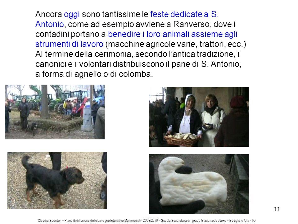 11 Ancora oggi sono tantissime le feste dedicate a S. Antonio, come ad esempio avviene a Ranverso, dove i contadini portano a benedire i loro animali
