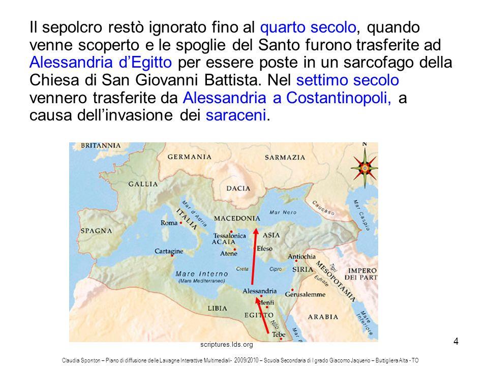 4 Il sepolcro restò ignorato fino al quarto secolo, quando venne scoperto e le spoglie del Santo furono trasferite ad Alessandria dEgitto per essere p