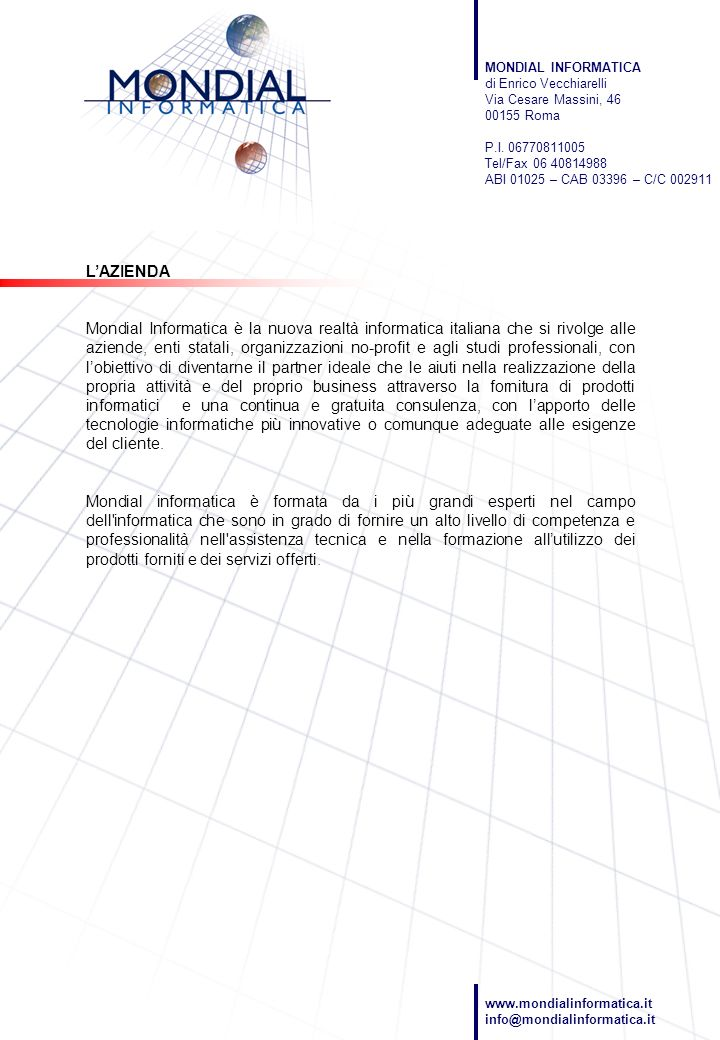 LAZIENDA Mondial Informatica è la nuova realtà informatica italiana che si rivolge alle aziende, enti statali, organizzazioni no-profit e agli studi p