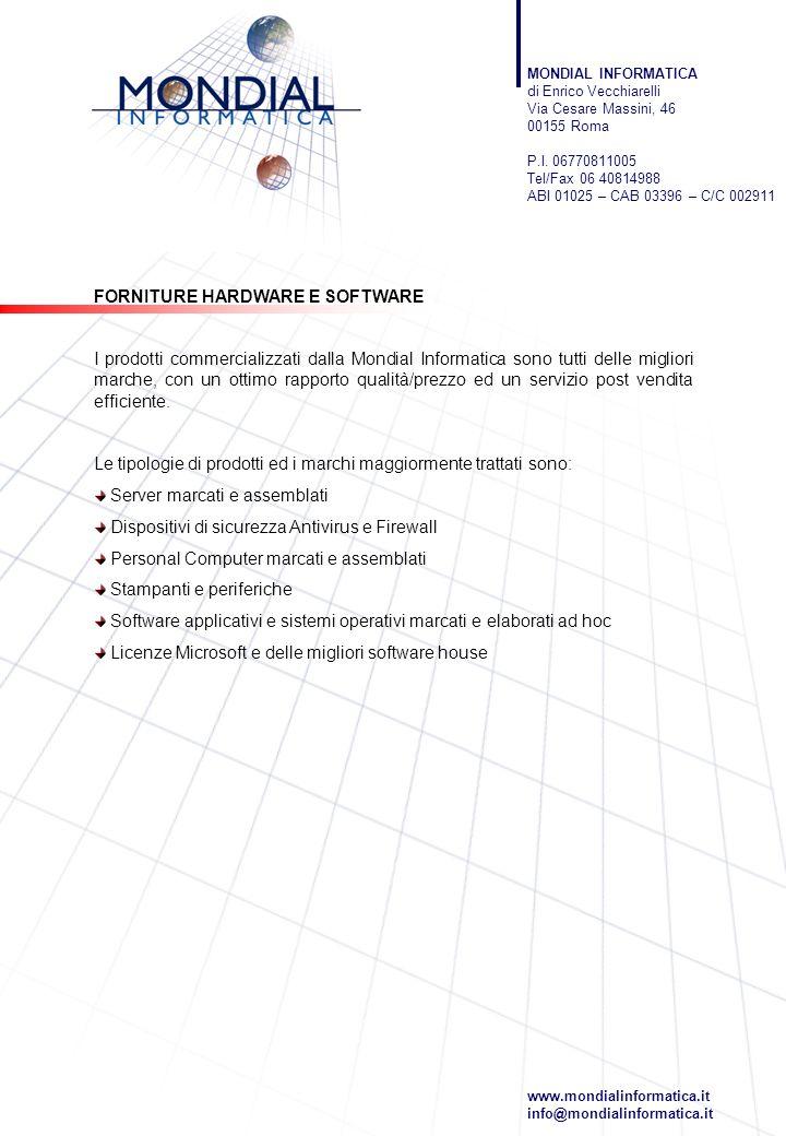 FORNITURE HARDWARE E SOFTWARE I prodotti commercializzati dalla Mondial Informatica sono tutti delle migliori marche, con un ottimo rapporto qualità/p