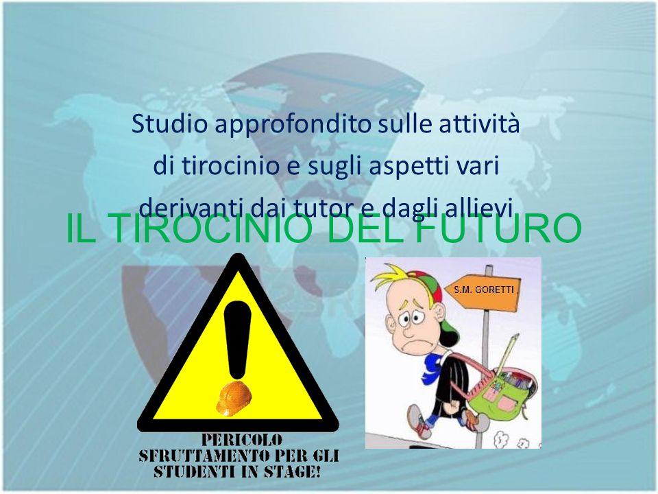 IL TIROCINIO DEL FUTURO Studio approfondito sulle attività di tirocinio e sugli aspetti vari derivanti dai tutor e dagli allievi