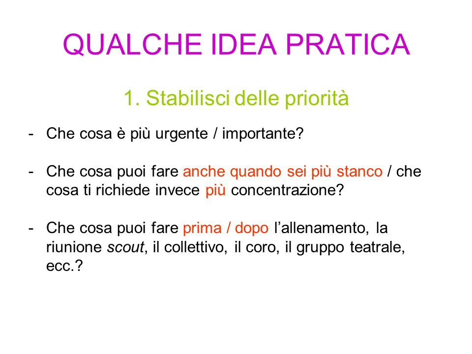 QUALCHE IDEA PRATICA 1. Stabilisci delle priorità -Che cosa è più urgente / importante.