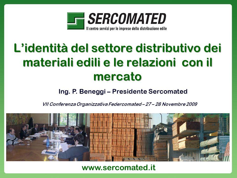 Lidentità del settore distributivo dei materiali edili e le relazioni con il mercato Ing. P. Beneggi – Presidente Sercomated VII Conferenza Organizzat
