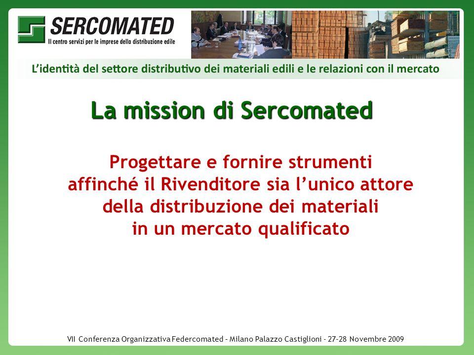 La mission di Sercomated Progettare e fornire strumenti affinché il Rivenditore sia lunico attore della distribuzione dei materiali in un mercato qualificato