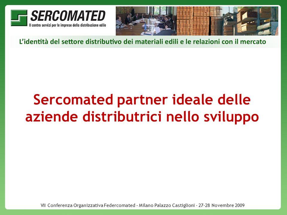 VII Conferenza Organizzativa Federcomated – Milano Palazzo Castiglioni - 27-28 Novembre 2009 Sercomated partner ideale delle aziende distributrici nel
