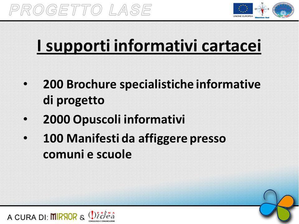 I supporti informativi cartacei 200 Brochure specialistiche informative di progetto 2000 Opuscoli informativi 100 Manifesti da affiggere presso comuni e scuole