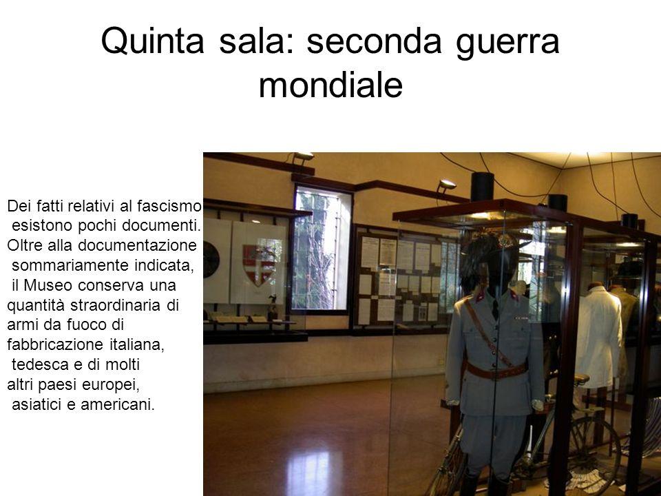 Quarta sala: prima guerra mondiale In questa sala si possono trovare reperti riguardanti la prima guerra mondiale: varie sono le armi, le uniformi e le decorazioni