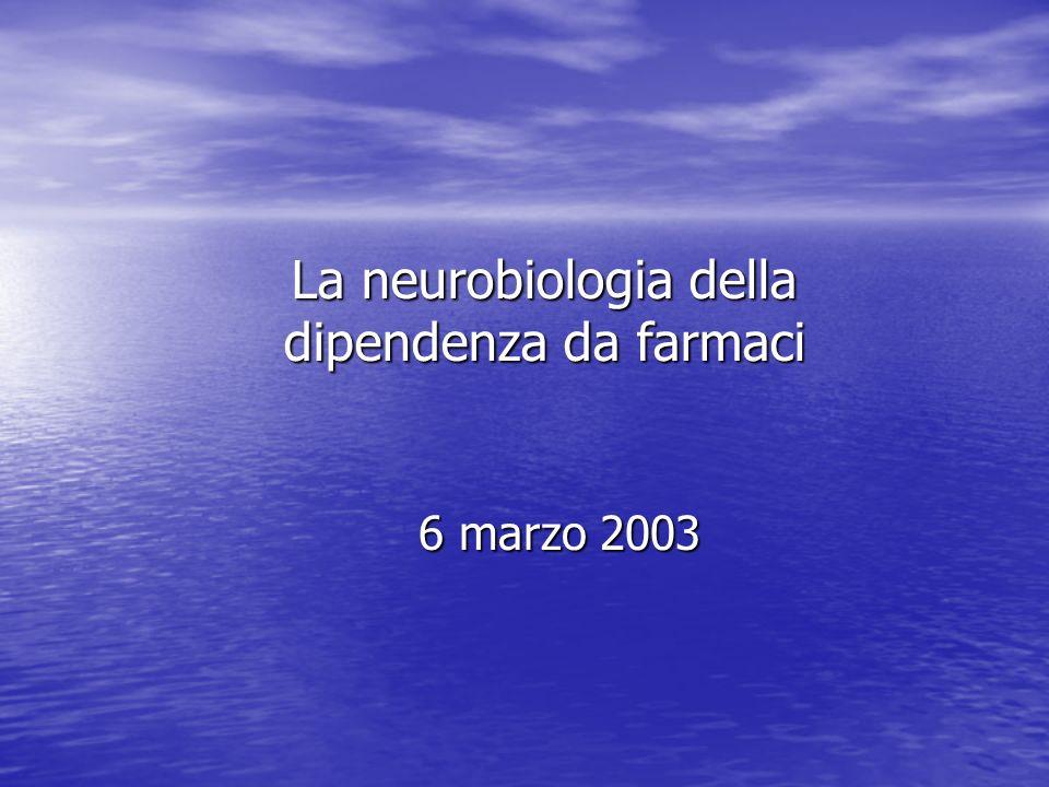La neurobiologia della dipendenza da farmaci 6 marzo 2003