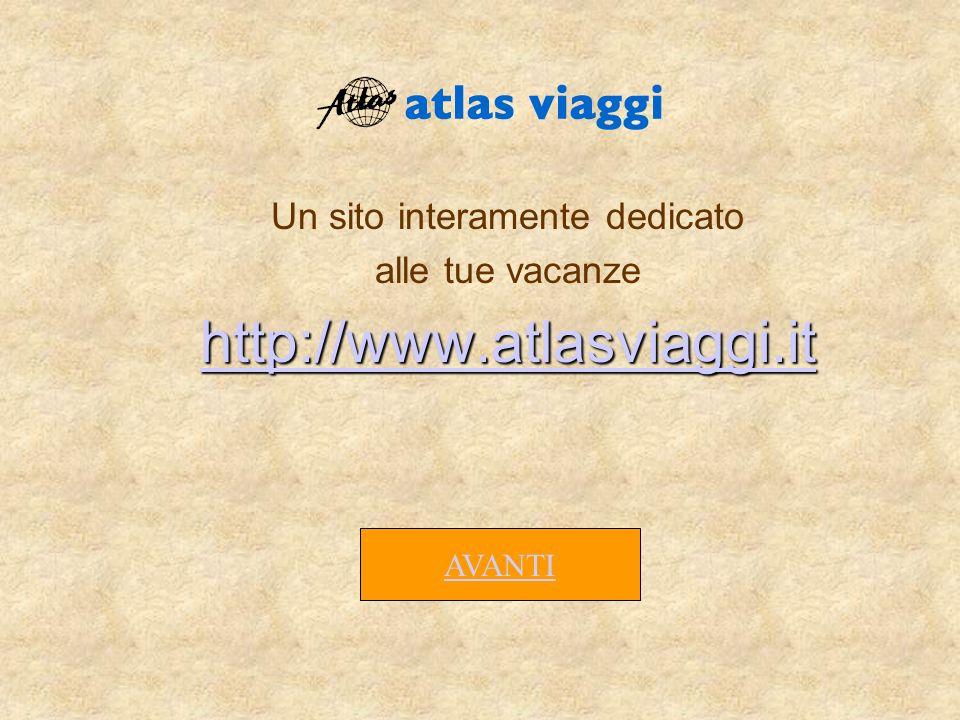 Un sito interamente dedicato alle tue vacanze http://www.atlasviaggi.it AVANTI