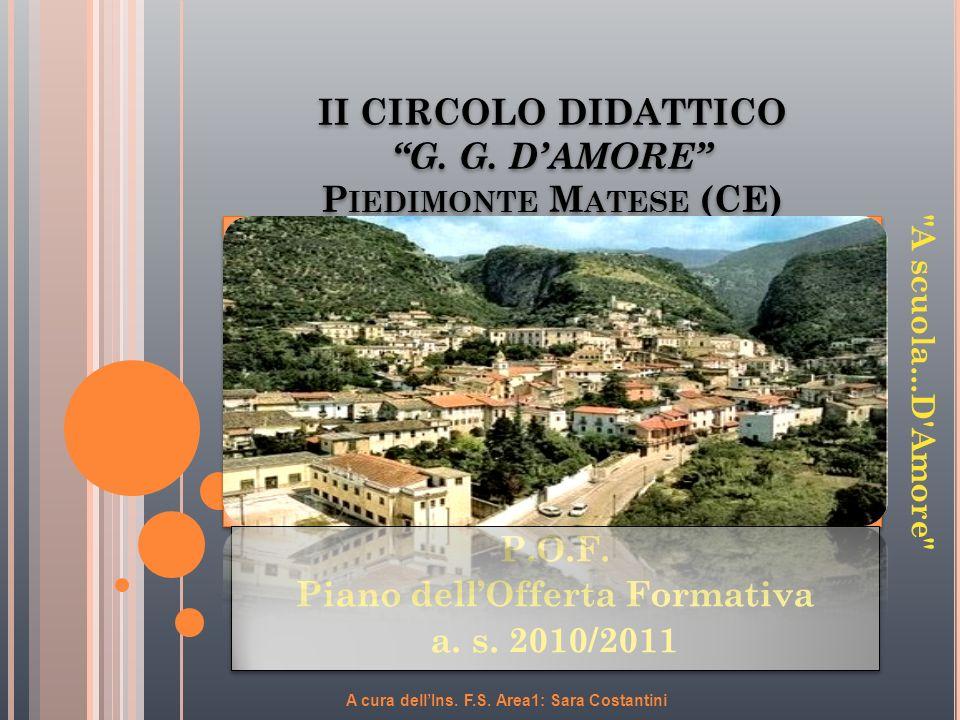 A cura dellIns. F.S. Area1: Sara Costantini II CIRCOLO DIDATTICO G. G. DAMORE P IEDIMONTE M ATESE (CE) P.O.F. Piano dellOfferta Formativa a. s. 2010/2