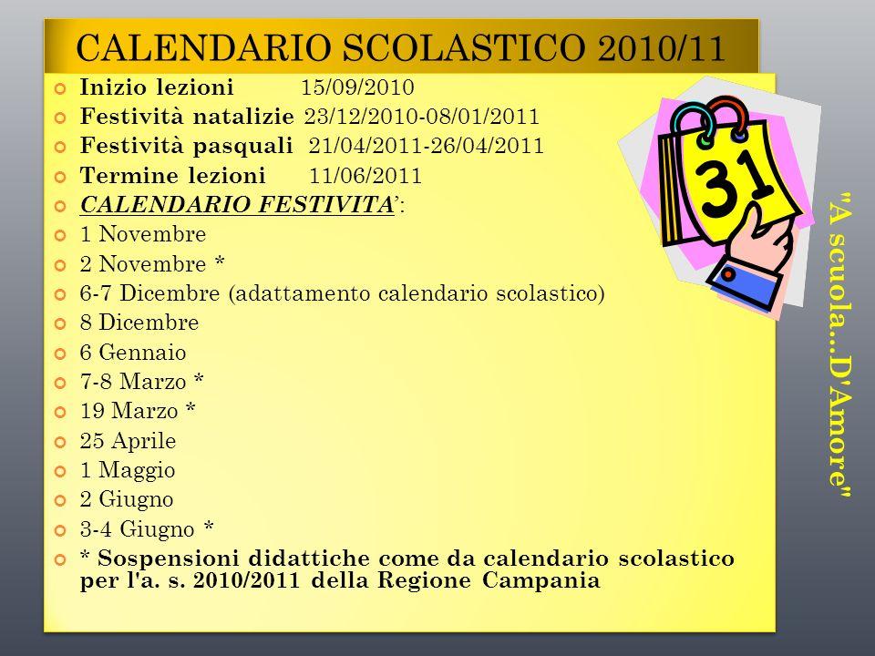 CALENDARIO SCOLASTICO 2010/11 Inizio lezioni 15/09/2010 Festività natalizie 23/12/2010-08/01/2011 Festività pasquali 21/04/2011-26/04/2011 Termine lez