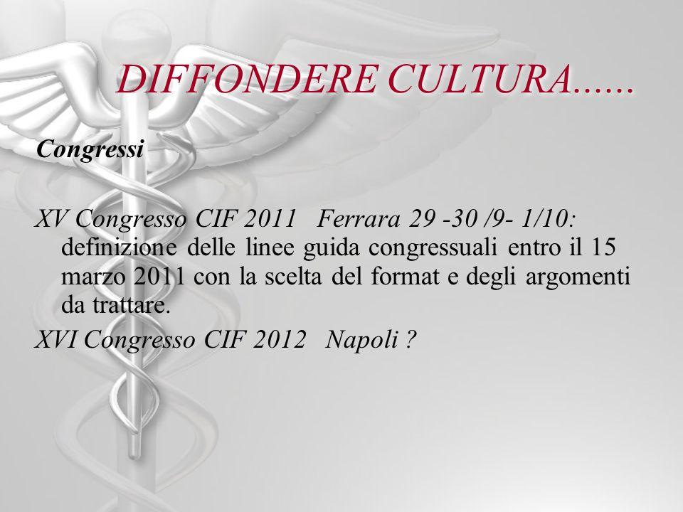 DIFFONDERE CULTURA...... Congressi XV Congresso CIF 2011 Ferrara 29 -30 /9- 1/10: definizione delle linee guida congressuali entro il 15 marzo 2011 co