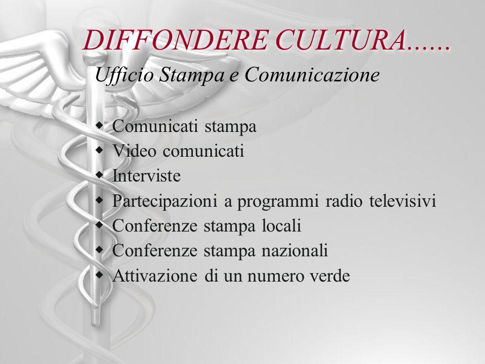 DIFFONDERE CULTURA...... Ufficio Stampa e Comunicazione Comunicati stampa Video comunicati Interviste Partecipazioni a programmi radio televisivi Conf