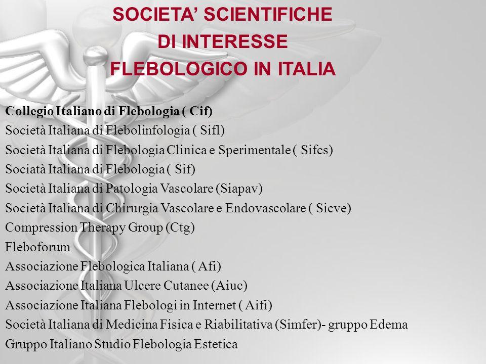 SOCIETA SCIENTIFICHE DI INTERESSE FLEBOLOGICO IN ITALIA Collegio Italiano di Flebologia ( Cif) Società Italiana di Flebolinfologia ( Sifl) Società Ita