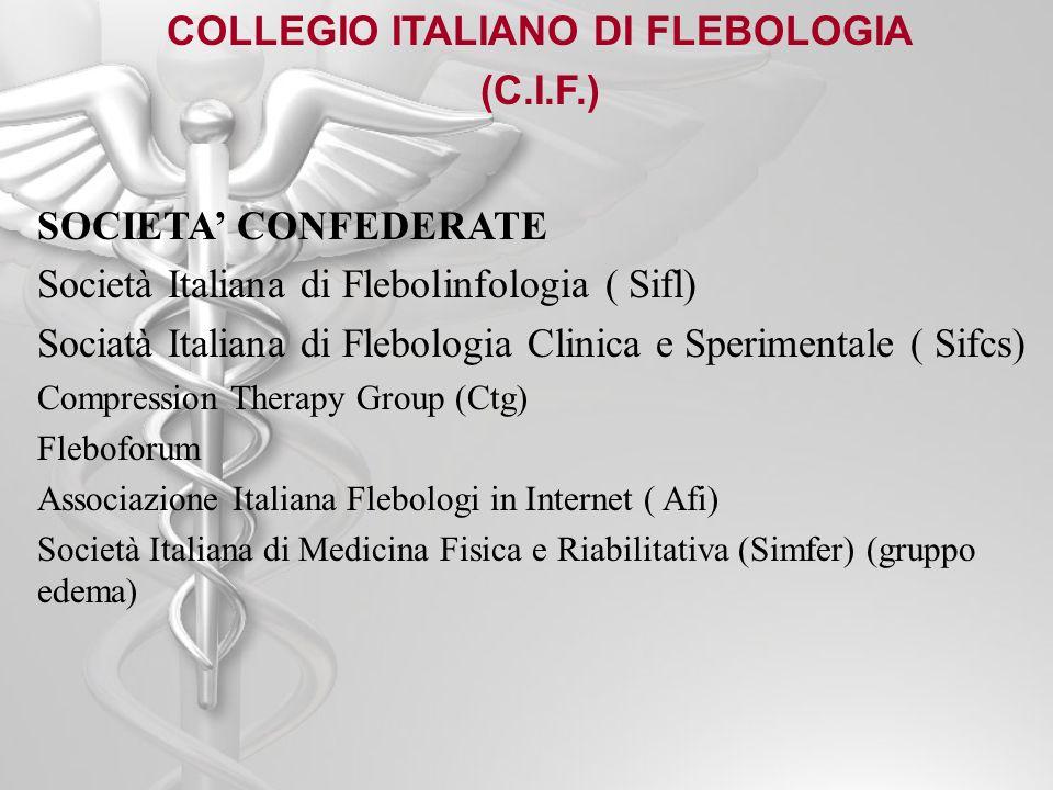 COLLEGIO ITALIANO DI FLEBOLOGIA (C.I.F.) SOCIETA CONFEDERATE Società Italiana di Flebolinfologia ( Sifl) Sociatà Italiana di Flebologia Clinica e Sper