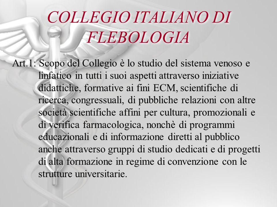 COLLEGIO ITALIANO DI FLEBOLOGIA Art.1: Scopo del Collegio è lo studio del sistema venoso e linfatico in tutti i suoi aspetti attraverso iniziative did