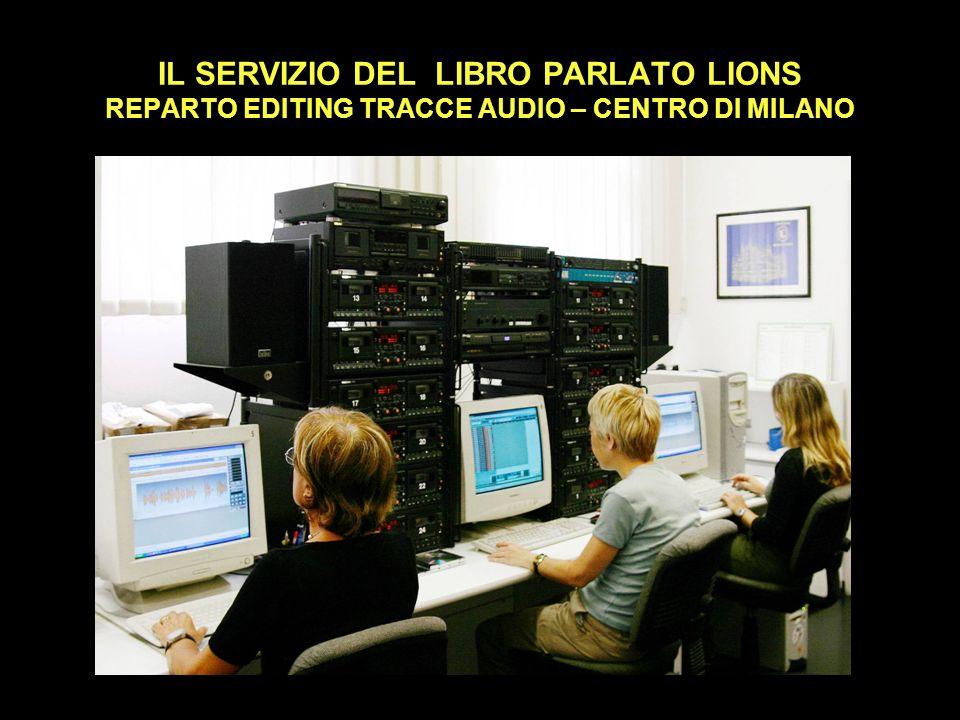 IL SERVIZIO DEL LIBRO PARLATO LIONS REPARTO EDITING TRACCE AUDIO – CENTRO DI MILANO