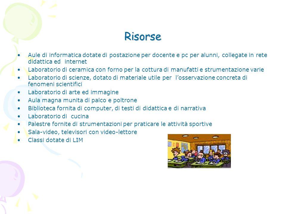 Risorse Aule di informatica dotate di postazione per docente e pc per alunni, collegate in rete didattica ed internet Laboratorio di ceramica con forn