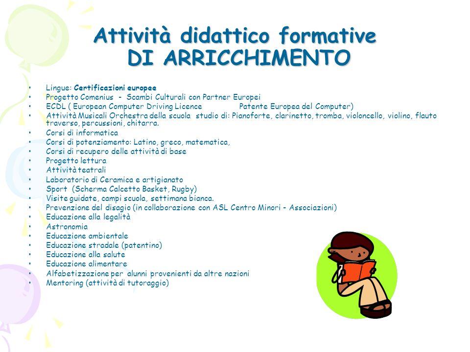 Attività didattico formative DI ARRICCHIMENTO Lingue: Certificazioni europee Progetto Comenius - Scambi Culturali con Partner Europei ECDL ( European