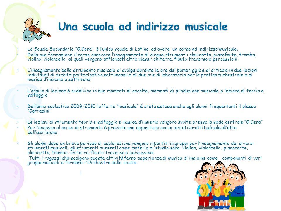 Una scuola ad indirizzo musicale La Scuola Secondaria G.Cena è lunica scuola di Latina ad avere un corso ad indirizzo musicale. Dalla sua formazione i