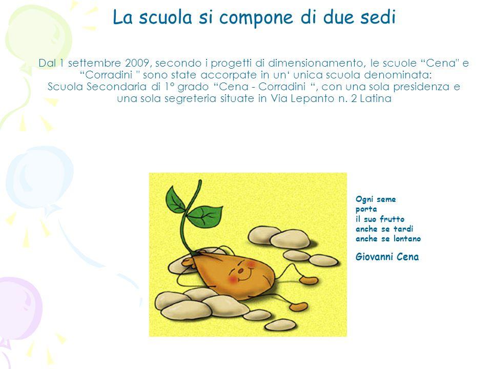 La scuola si compone di due sedi Dal 1 settembre 2009, secondo i progetti di dimensionamento, le scuole Cena
