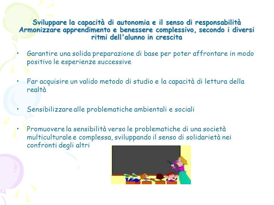 Sviluppare la capacità di autonomia e il senso di responsabilità Armonizzare apprendimento e benessere complessivo, secondo i diversi ritmi dell'alunn