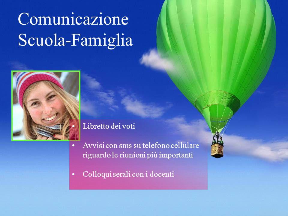 Comunicazione Scuola-Famiglia Libretto dei voti Avvisi con sms su telefono cellulare riguardo le riunioni più importanti Colloqui serali con i docenti