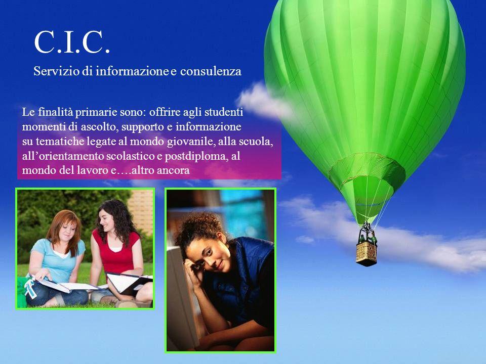 C.I.C. Servizio di informazione e consulenza Le finalità primarie sono: offrire agli studenti momenti di ascolto, supporto e informazione su tematiche