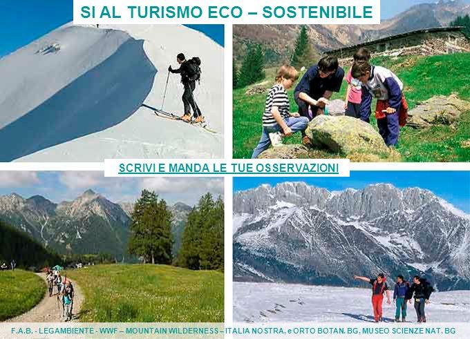 SI AL TURISMO ECO – SOSTENIBILE F.A.B. - LEGAMBIENTE - WWF – MOUNTAIN WILDERNESS – ITALIA NOSTRA, e ORTO BOTAN. BG, MUSEO SCIENZE NAT. BG SCRIVI E MAN