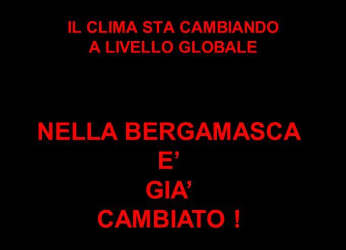 IL CLIMA STA CAMBIANDO A LIVELLO GLOBALE NELLA BERGAMASCA E GIA CAMBIATO !