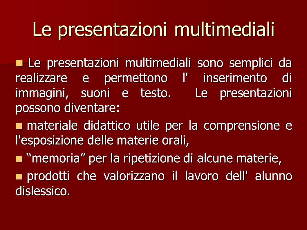 Le presentazioni multimediali Le presentazioni multimediali sono semplici da realizzare e permettono l' inserimento di immagini, suoni e testo. Le pre