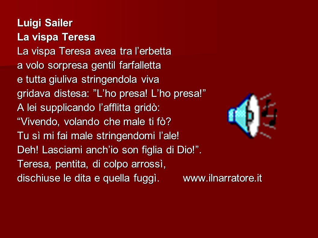 Luigi Sailer La vispa Teresa La vispa Teresa avea tra lerbetta a volo sorpresa gentil farfalletta e tutta giuliva stringendola viva gridava distesa: L