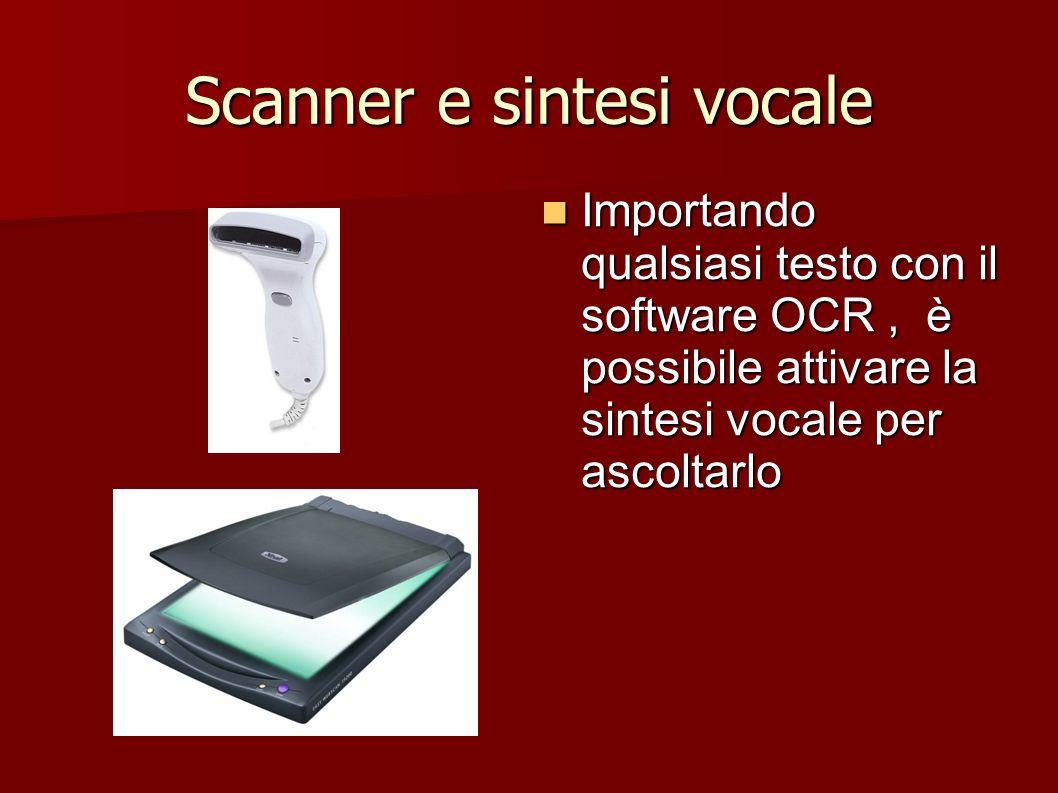 Scanner e sintesi vocale Importando qualsiasi testo con il software OCR, è possibile attivare la sintesi vocale per ascoltarlo Importando qualsiasi te