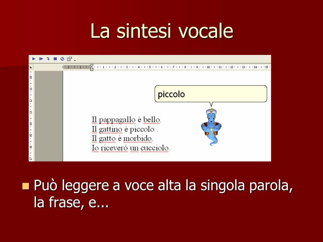 La sintesi vocale Può leggere a voce alta la singola parola, la frase, e... Può leggere a voce alta la singola parola, la frase, e...
