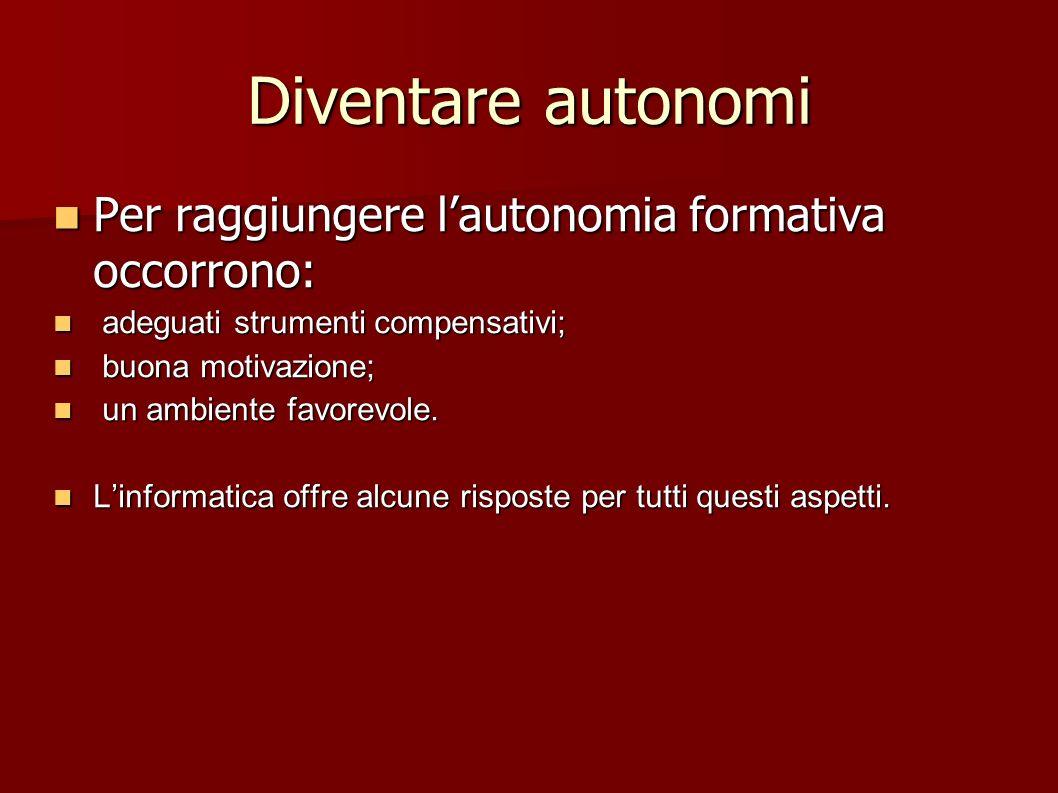 Diventare autonomi Per raggiungere lautonomia formativa occorrono: Per raggiungere lautonomia formativa occorrono: adeguati strumenti compensativi; ad