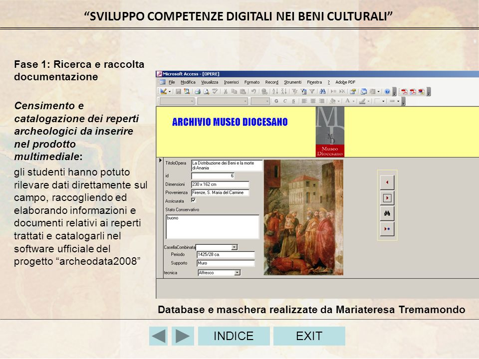 SVILUPPO COMPETENZE DIGITALI NEI BENI CULTURALI INDICEEXIT Fase 1: Ricerca e raccolta documentazione Censimento e catalogazione dei reperti archeologi