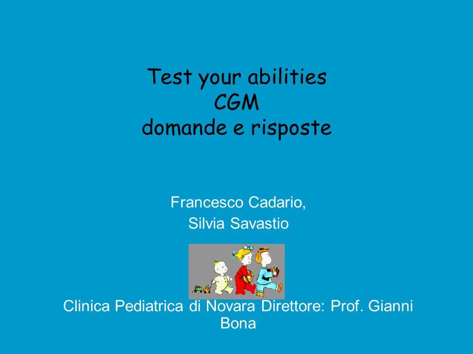 Test your abilities CGM domande e risposte Francesco Cadario, Silvia Savastio Clinica Pediatrica di Novara Direttore: Prof.