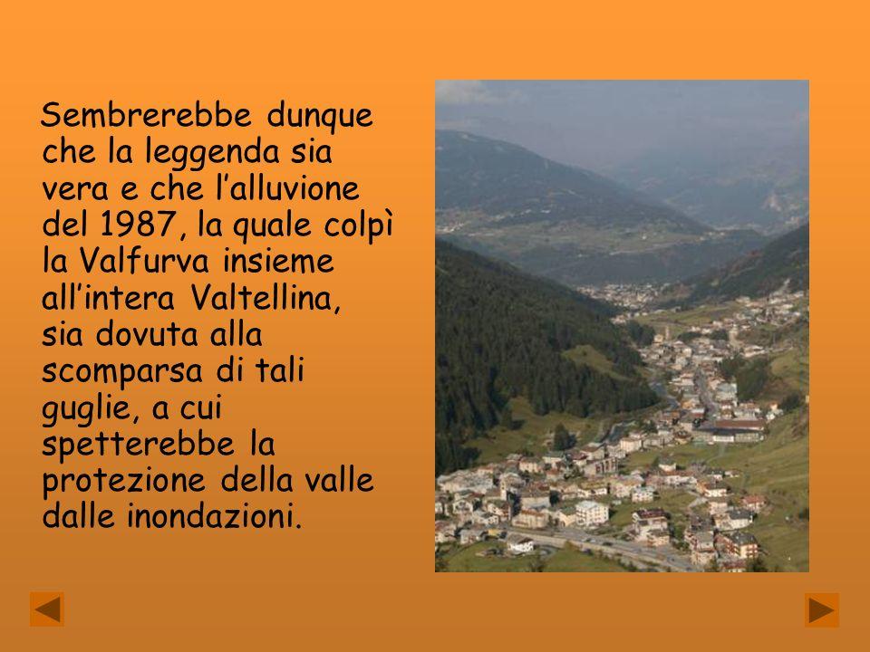 Sembrerebbe dunque che la leggenda sia vera e che lalluvione del 1987, la quale colpì la Valfurva insieme allintera Valtellina, sia dovuta alla scompa