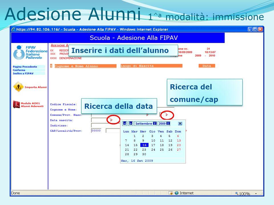 Adesione Alunni 1 ^a modalità: immissione Inserire i dati dellalunno Ricerca del comune/cap Ricerca della data