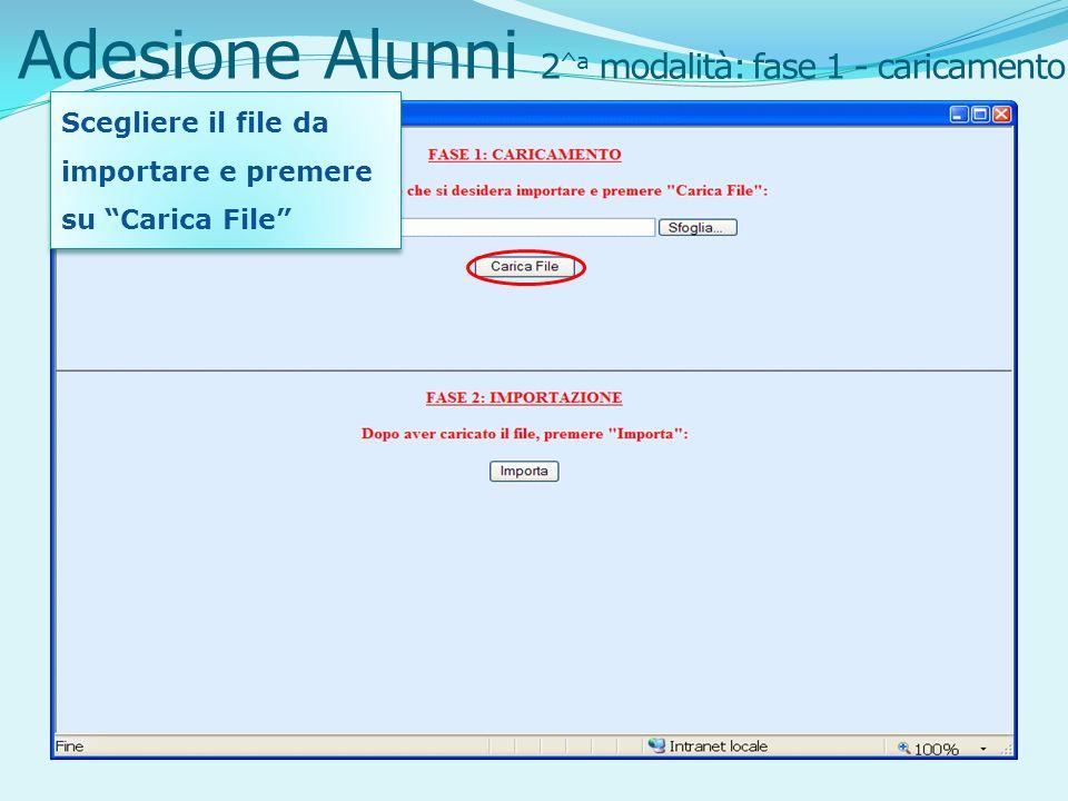 Adesione Alunni 2 ^a modalità: fase 1 - caricamento Scegliere il file da importare e premere su Carica File Scegliere il file da importare e premere su Carica File