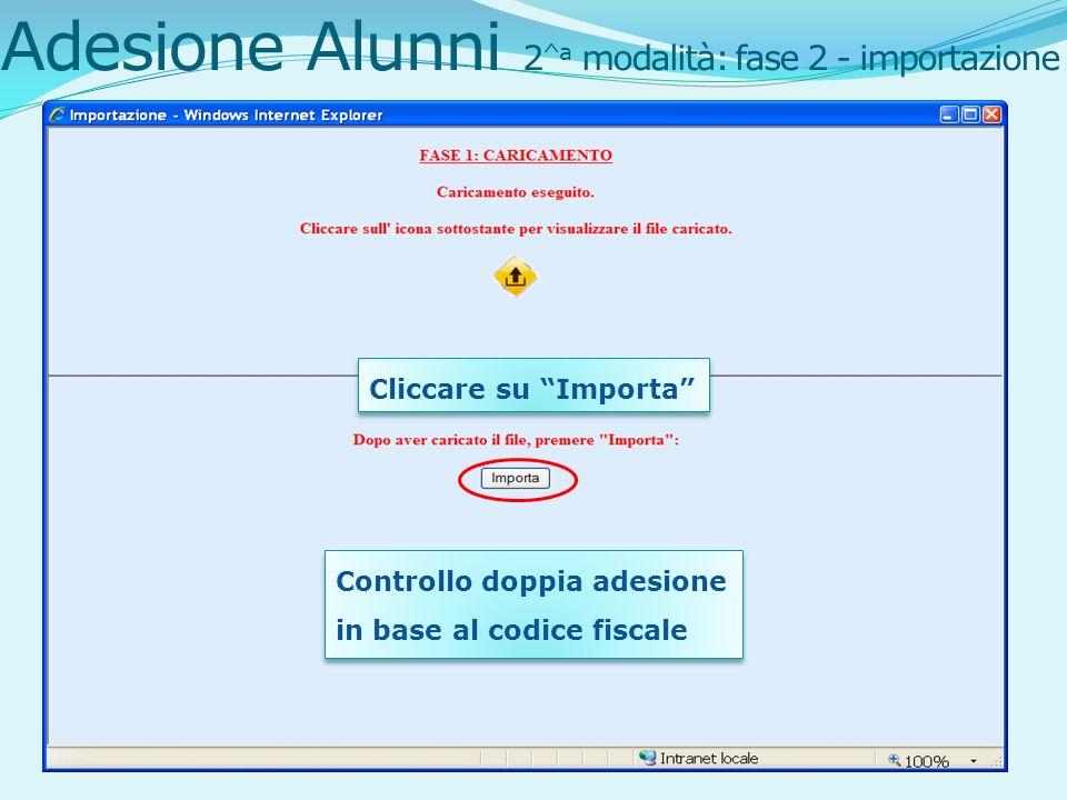 Cliccare su Importa Adesione Alunni 2 ^a modalità: fase 2 - importazione Controllo doppia adesione in base al codice fiscale Controllo doppia adesione in base al codice fiscale