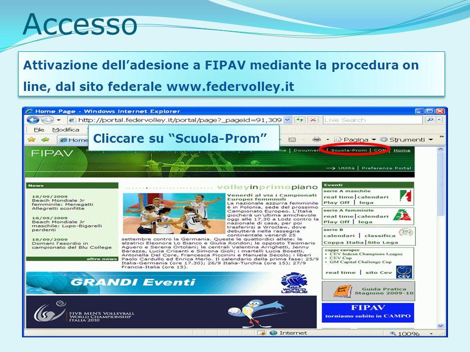 Accesso Attivazione delladesione a FIPAV mediante la procedura on line, dal sito federale www.federvolley.it Cliccare su Scuola-Prom