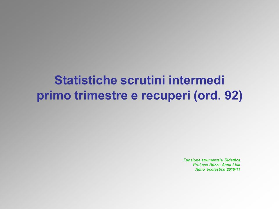 Statistiche scrutini intermedi primo trimestre e recuperi (ord. 92) Funzione strumentale Didattica Prof.ssa Rozzo Anna Lisa Anno Scolastico 2010/11