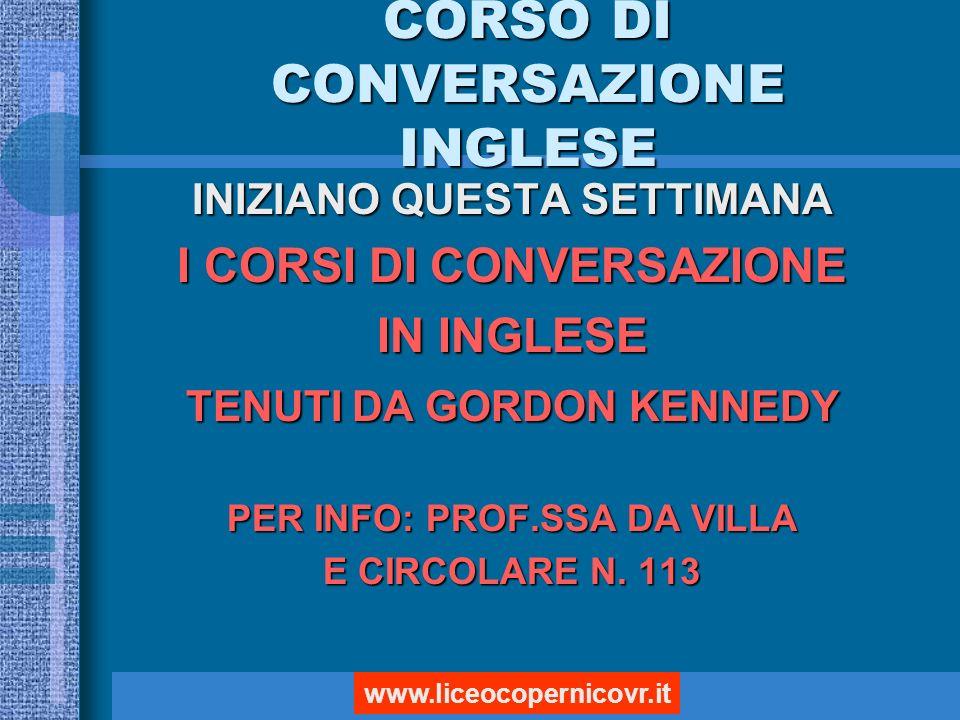 CORSO DI CONVERSAZIONE INGLESE INIZIANO QUESTA SETTIMANA I CORSI DI CONVERSAZIONE IN INGLESE TENUTI DA GORDON KENNEDY PER INFO: PROF.SSA DA VILLA E CIRCOLARE N.