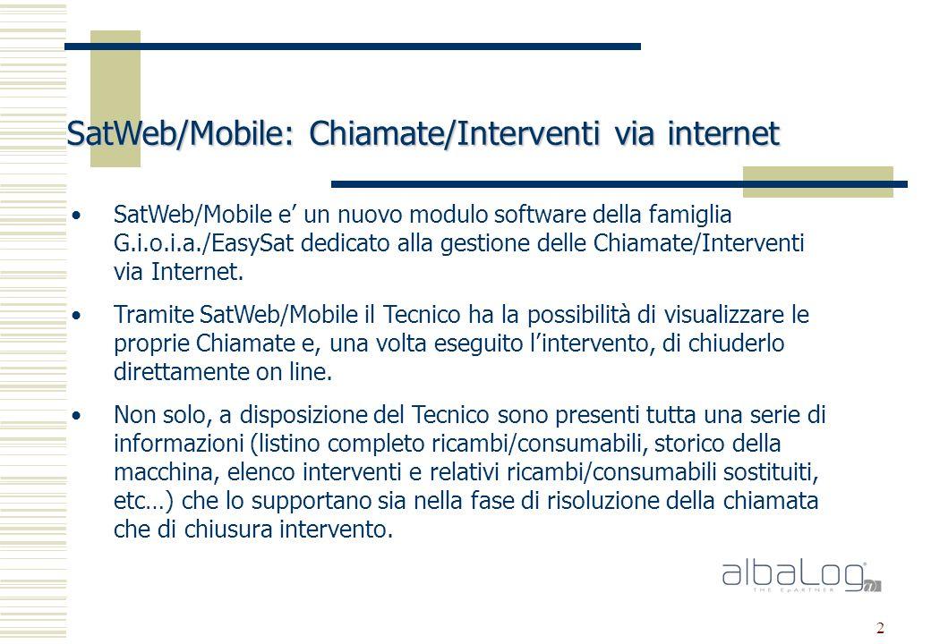 2 SatWeb/Mobile: Chiamate/Interventi via internet SatWeb/Mobile e un nuovo modulo software della famiglia G.i.o.i.a./EasySat dedicato alla gestione delle Chiamate/Interventi via Internet.