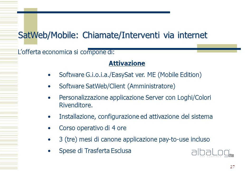 27 SatWeb/Mobile: Chiamate/Interventi via internet Lofferta economica si compone di: Attivazione Software G.i.o.i.a./EasySat ver.