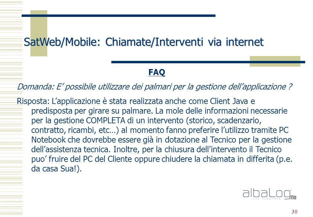 30 SatWeb/Mobile: Chiamate/Interventi via internet FAQ Domanda: E possibile utilizzare dei palmari per la gestione dellapplicazione .