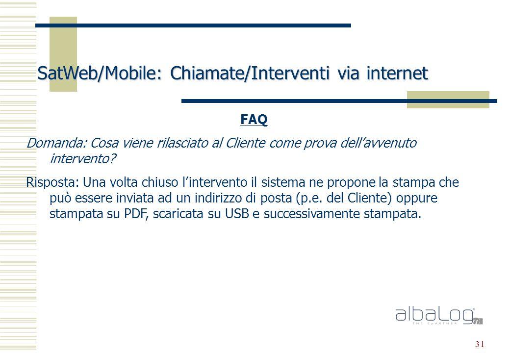 31 SatWeb/Mobile: Chiamate/Interventi via internet FAQ Domanda: Cosa viene rilasciato al Cliente come prova dellavvenuto intervento.